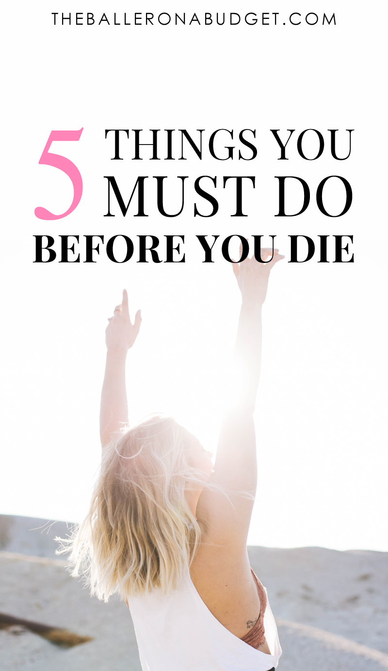 Have you ever thought about all of the things that you want to do before you die? Here are 5 things on my list, which might be on yours too. - www.theballeronabudget.com