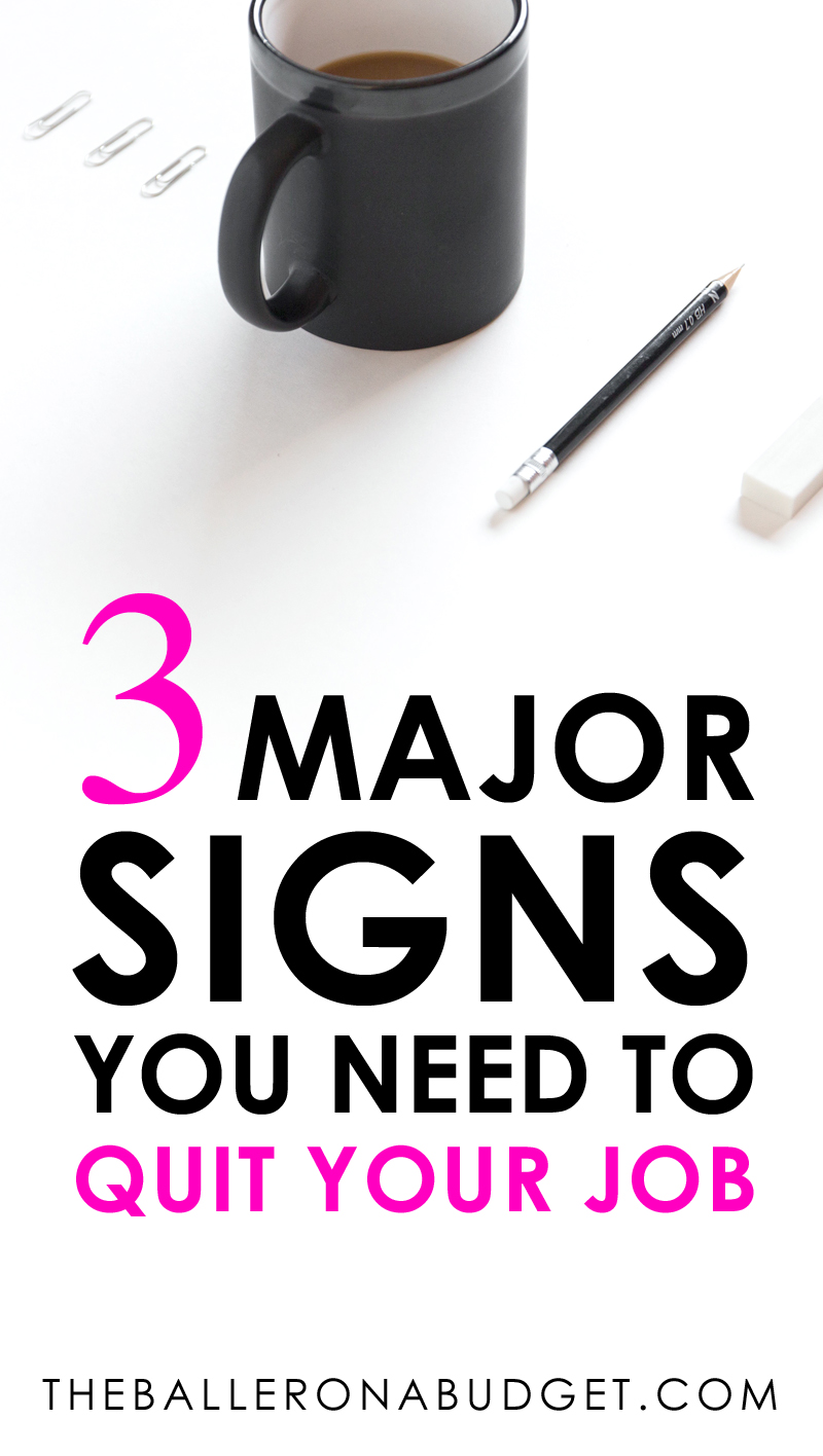Tired, frustrated and unfulfilled? You might need to quit your job. Click to read more about the 3 major signs you need to quit your job. - www.theballeronabudget.com