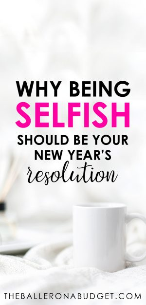 Always falling short of your goals? Maybe you need some self-care. Here's why you should try being selfish for your New Year's Resolution. - www.theballeronabudget.com