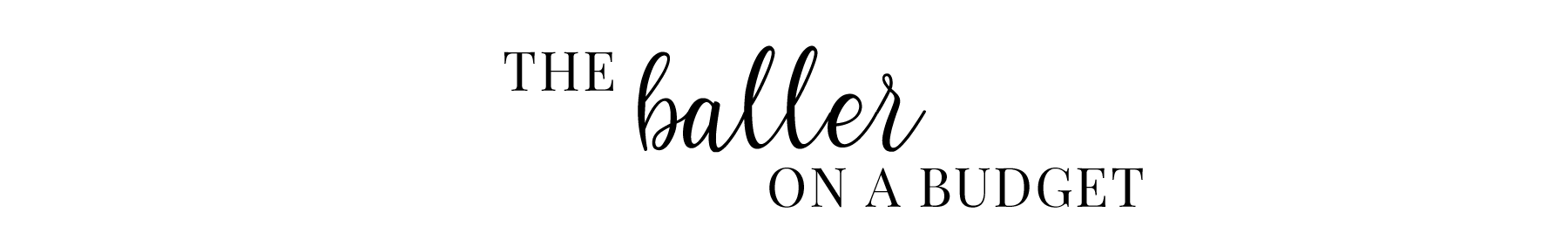 THE BALLER ON A BUDGET – An Affordable Fashion, Beauty & Lifestyle Blog