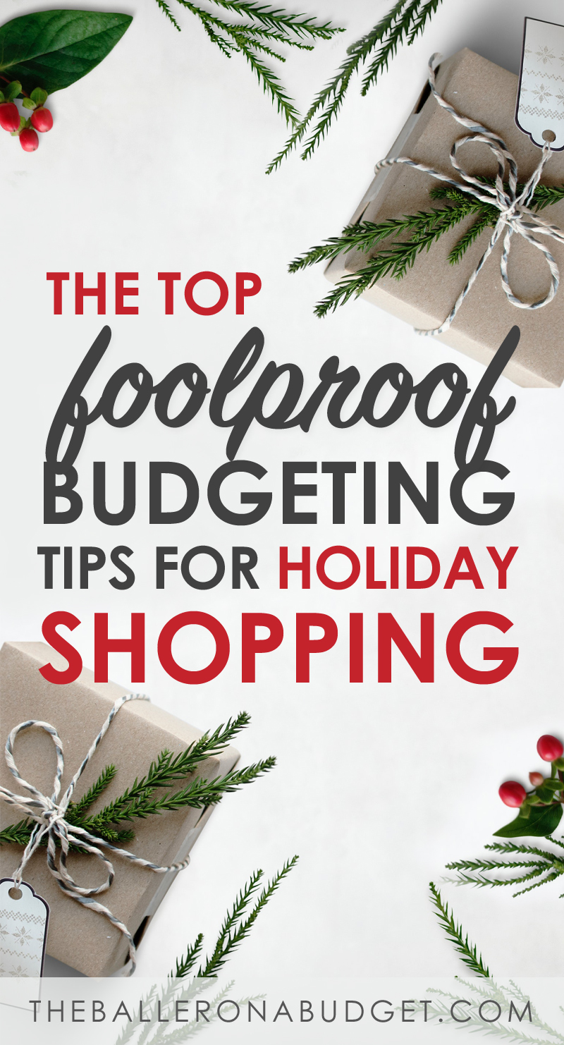 Looking for ways to save money during the holidays? Check out these foolproof budgeting tips for all your holiday shopping. - www.theballeronabudget.com