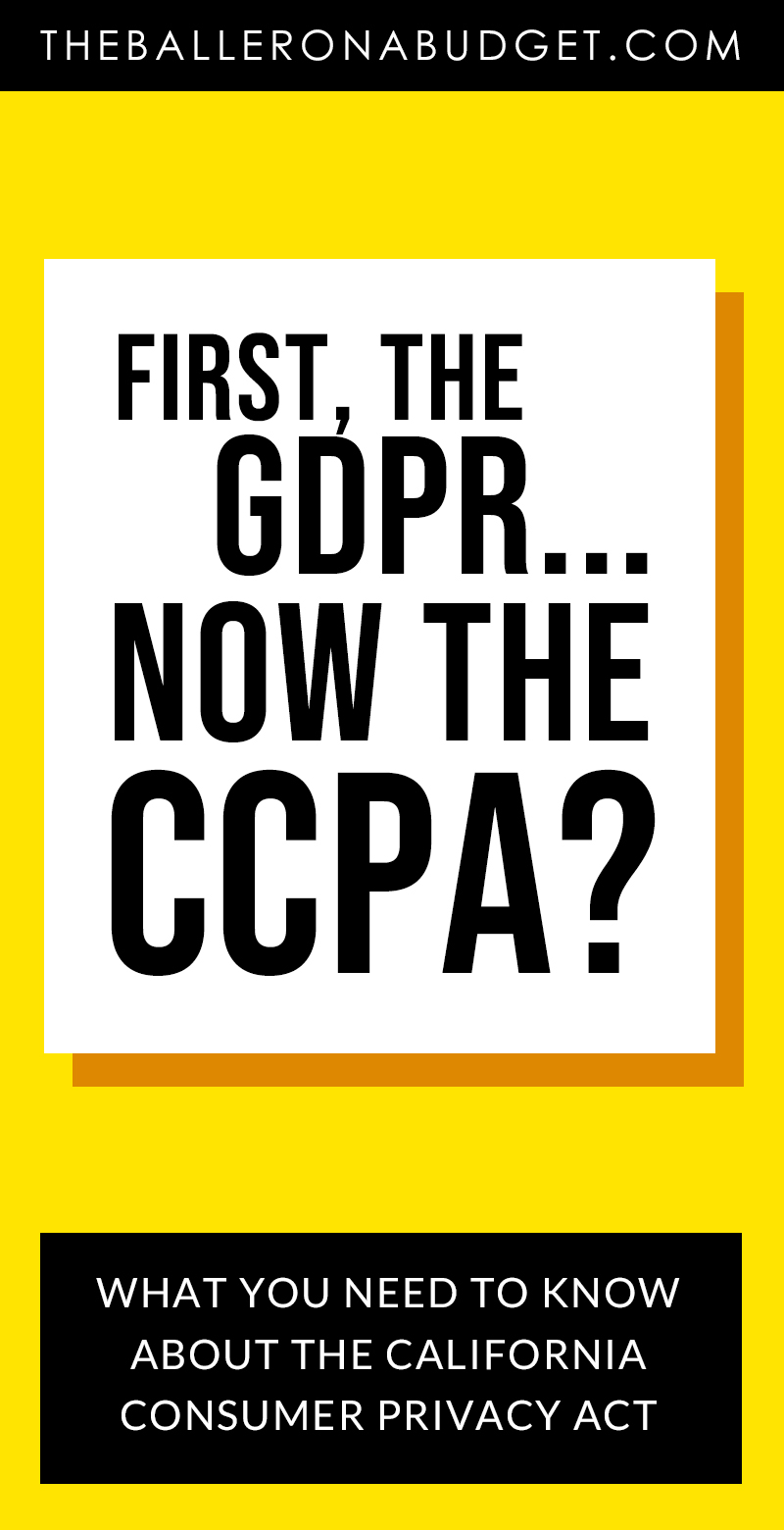 Remember the GDPR? Now we have to worry about the CCPA. If the California Consumer Privacy Act goes unfixed, online businesses (including bloggers) will be subject to hefty fines and unreasonable rules for compliance. Here's what you need to know. - www.theballeronabudget.com